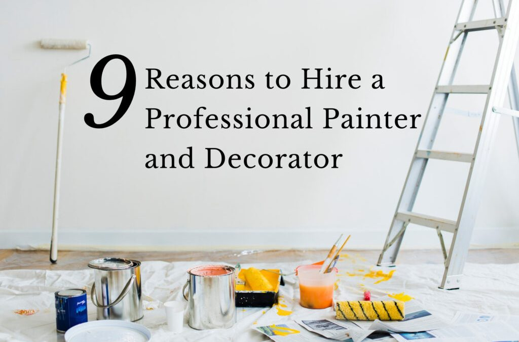 9 Reasons Why You Should Hire a Professional Painter and Decorator